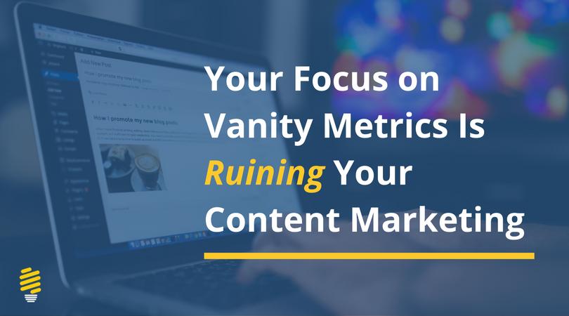 vanity metrics is ruining content marketing